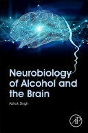 Neurobiology of Alcohol and the Brain