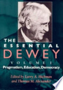 The Essential Dewey Pragmatism Education Democracy Book