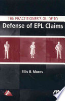 The Practitioner s Guide to Defense of EPL Claims