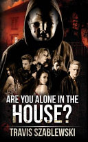 Are You Alone in the House?