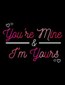 You're Mine and I'm Yours Journal NoteBook Lined Page Gift for Valentine's Day 2020