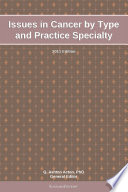 Issues In Cancer By Type And Practice Specialty 2011 Edition
