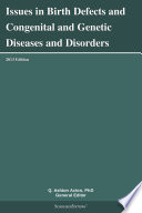 Issues in Birth Defects and Congenital and Genetic Diseases and Disorders  2013 Edition