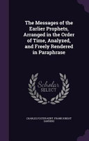 The Messages of the Earlier Prophets, Arranged in the Order of Time, Analyzed, and Freely Rendered in Paraphrase