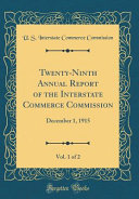 Twenty Ninth Annual Report Of The Interstate Commerce Commission Vol 1 Of 2 December 1 1915 Classic Reprint