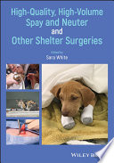 """High-Quality, High-Volume Spay and Neuter and Other Shelter Surgeries"" by Sara White"