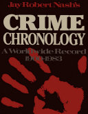 Jay Robert Nash's Crime Chronology: A Worldwide Record 1900-1983