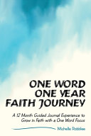 One Word One Year Faith Journey  A 12 Month Guided Journal Experience to Grow in Faith with a One Word Focus