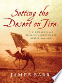 Setting the Desert on Fire  T  E  Lawrence and Britain s Secret War in Arabia  1916 1918 Book PDF