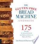 """""""The Gluten-Free Bread Machine Cookbook: 175 Recipes for Splendid Breads and Delicious Dishes to Make with Them"""" by Jane Bonacci, Shannon Kinsella"""