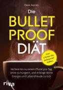 Die Bulletproof-Diät: Verliere bis zu einem Pfund pro Tag, ohne zu ...