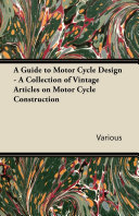 A Guide to Motor Cycle Design   A Collection of Vintage Articles on Motor Cycle Construction
