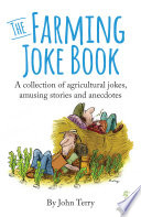 Farming Joke Book The A Collection Of Agricultural Jokes Amusing Stories And Anecdotes