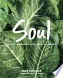 """SOUL: A Chef's Culinary Evolution in 150 Recipes"" by Richards, Todd"