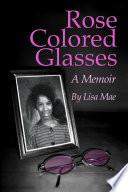 Rose Colored Glasses A Memoir