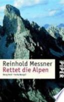 Rettet die Alpen  : Berg Heil- heile Berge?