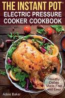 The Instant Pot r  Electric Pressure Cooker Cookbook Book