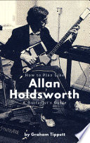 How to Play Like Allan Holdsworth