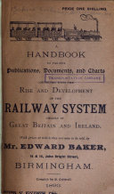 The Railway Handbook Including An Index And A Supplement Forming A Chronicle Of A Large Collection Of Railway Publications And Relics Of Dates From 1807 To 1894 Including Many Of The Earliest Records Of Railways And Of Steam Locomotion At Home And Abroad Together With Some Archives Of Steam Navigation