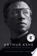 """""""Arthur Ashe: A Life"""" by Raymond Arsenault"""