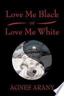 Love Me Black Or Love Me White Book PDF