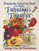 Fabulous Flowers Grayscale Coloring Book for Adults Volume 2