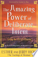 """The Amazing Power of Deliberate Intent"" by Esther Hicks, Jerry Hicks"