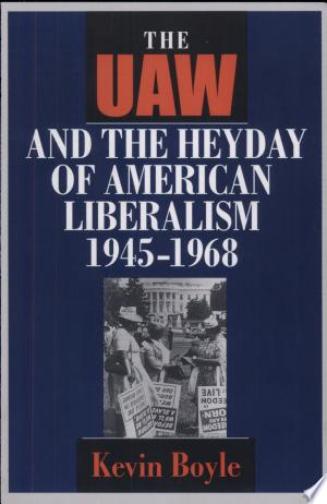 Download The UAW and the Heyday of American Liberalism, 1945-1968 PDF Book - PDFBooks
