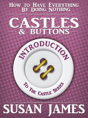 Castles & Buttons (Introduction to The Castles Series) How to Have Everything by Doing Nothing: Pdf/ePub eBook
