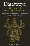 Dattatreya  The Immortal Guru  Yogin  and Avatara