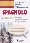 Spagnolo. Dizionario e guida alla conversazione