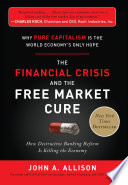The Financial Crisis and the Free Market Cure: Why Pure Capitalism is the World Economy's Only Hope Pdf/ePub eBook
