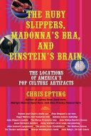 The Ruby Slippers  Madonna s Bra  and Einstein s Brain