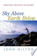 """Sky Above, Earth Below: Spiritual Practice in Nature"" by John P. Milton"