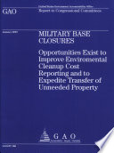 Military Base Closures Opportunities Exist To Improve Environmental Cleanup Cost Reporting To Expedite Transfer Of Unneeded Property Book PDF