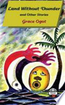 """Land Without Thunder: Short Stories"" by Grace Ogot, Alexander Street Press"