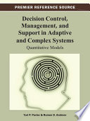 Decision Control  Management  and Support in Adaptive and Complex Systems  Quantitative Models