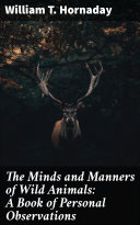 The Minds and Manners of Wild Animals: A Book of Personal Observations