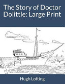 Read Online The Story of Doctor Dolittle: Large Print For Free