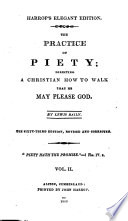 The practice of piety  directing a Christian how to walk  that he may please God  Amplified by the author  The fifty first edition  corrected  The dedicatory epistle signed  Lewis Baily