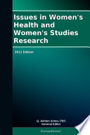 Issues in Women s Health and Women s Studies Research  2011 Edition Book