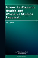Issues in Women's Health and Women's Studies Research: 2011 Edition