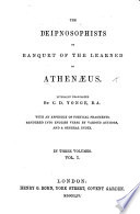 The Deipnosophists Or Banquet Of The Learned Of Athen Us Literally Translated By C D Yonge With An Appendix Of Poetical Fragments Rendered Into English Verse Etc