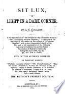 Sit Lux, Or, Light in a Dark Corner