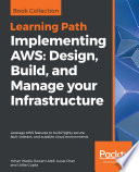 """""""Implementing AWS: Design, Build, and Manage your Infrastructure: Leverage AWS features to build highly secure, fault-tolerant, and scalable cloud environments"""" by Yohan Wadia, Rowan Udell, Lucas Chan, Udita Gupta"""