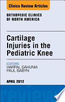 Cartilage Injuries in the Pediatric Knee, An Issue of Orthopedic Clinics - E-Book