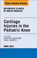 Cartilage Injuries in the Pediatric Knee  An Issue of Orthopedic Clinics   E Book
