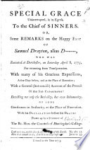 Special Grace Uninterrupted In Its Egress To The Chief Of Sinners Or Some Remarks On The Happy Exit Of T Drayton Alias D Who Was Executed At Dorchester With His Declaration Before His Death Etc