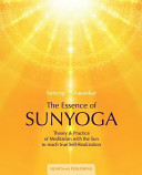 The Essence of Sunyoga - Theory & Practice of Meditation with the Sun to Reach True Self-Realization