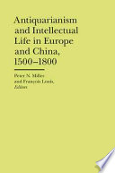Antiquarianism And Intellectual Life In Europe And China 1500 1800